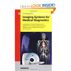 Imaging Systems for Medical Diagnostics:Fundamentals,Technical Solutions and Applications for Systems Applying Ionizing Radiation,Nuclear MRI ...