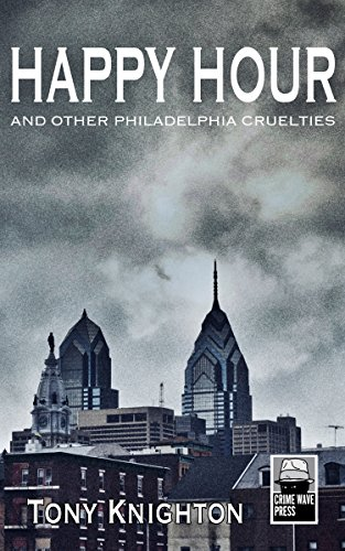 Happy Hour: And Other Philadelphia Cruelties