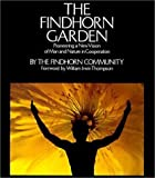 By The Findhorn Community The Findhorn Garden: Pioneering a New Vision of Man and Nature in Cooperation (1St Edition)