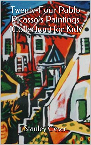 Twenty-Four Pablo Picasso's Paintings (Collection) for Kids by Stanley Cesar