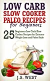 Paleo Diet: Low Carb Slow Cooker Paleo Recipes for Beginners - EXTREME Weight Loss and Paleo Style (BONUS video included) (paleo diet, low carb, low carb ... cooker, paleo diet cookbook, paleo kitchen)