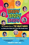 Brady, Brady, Brady : the complete story of the Brady Bunch as told by the father/son team who really know
