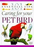 101 Essential Tips: Caring for Your Pet Bird (0751303593) by David Alderton