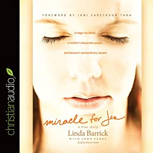 Miracle for Jen: A Tragic Accident, a Mother's Desperate Prayer, and Heaven's Extraordinary Answer | [Linda Barrick]