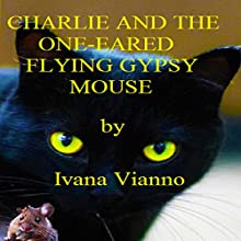 Charlie and the One-Eared Flying Gypsy Mouse (       UNABRIDGED) by Ivana Vianno Narrated by Stephanie Barton-Farcas