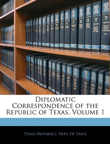Diplomatic Correspondence of the Republic of Texas, Volume 1