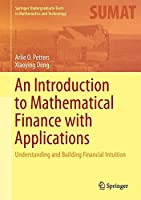 An Introduction to Mathematical Finance with Applications: Understanding and Building Financial Intuition Front Cover