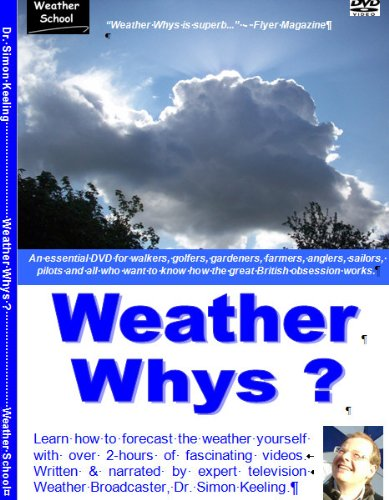 Weather Whys : The essential DVD for walkers, golfers, gardeners, farmers, anglers, sailors, pilots and all who want to know how the great weather machine works