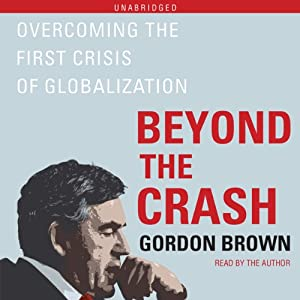 Beyond the Crash: Overcoming the First Crisis of Globalization | [Gordon Brown]