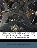 img - for Elements Of German Syntax With Special Reference To Prose Composition... book / textbook / text book