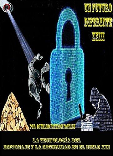 La Tecnología del Espionaje y la Seguridad en el Siglo XXI (UN FUTURO DIFERENTE nº 23)