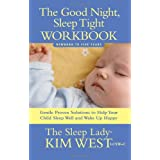 Good Night, Sleep Tight Workbook: The Sleep Lady's Gentle Step-by-step Guide for Tired Parents ~ Kim West