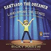 Santiago the Dreamer in Land Among the Stars (Santiago el Sonadorentre las Estrellas)   [Ricky Martin, Patricia Castelao (illustrator)]