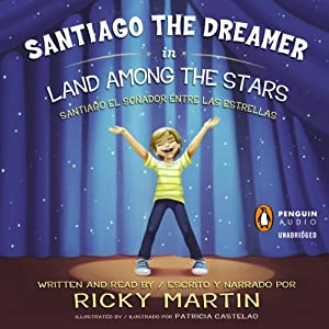 Santiago the Dreamer in Land Among the Stars (Santiago el Sonadorentre las Estrellas) | [Ricky Martin, Patricia Castelao (illustrator)]