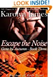 Escape the Noise (Gone by Autumn Book Three) (A Brothers of Rock Novel)