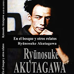 En el Bosque y otros relatos [In the Forest and Other Stories] | [Ryunosuke Akutagawa]