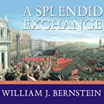 A Splendid Exchange: How Trade Shaped the World | William J. Bernstein