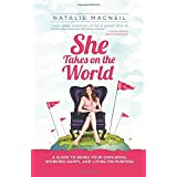 She Takes on the World: A Guide to Being Your Own Boss, Working Happy, and Living on Purposeby Natalie Macneil