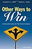 Other Ways to Win: Creating Alternatives for High School Graduates