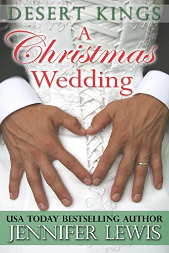 Jennifer Lewis - A Christmas Wedding: Desert Kings Book 2.5