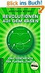 Revolutionen auf dem Rasen: Eine Gesc...