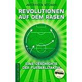 """Revolutionen auf dem Rasen: Eine Geschichte der Fu�balltaktikvon """"Jonathan Wilson"""""""