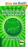Revolutionen auf dem Rasen: Eine Geschichte der Fu�balltaktik