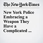 New York Police Embracing a Weapon They Have a Complicated past With: Tasers | Joseph Goldstein