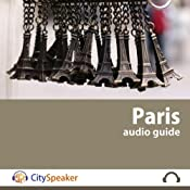 Paris: CitySpeaker Audio Guide: Everything You Want to Know About Paris | [CitySpeaker]