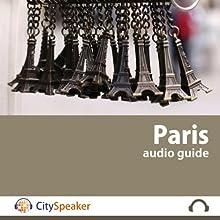 Paris: CitySpeaker Audio Guide: Everything You Want to Know About Paris Discours Auteur(s) :  CitySpeaker Narrateur(s) : Kate Gibbens, Ron Morris