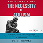The Necessity of Atheism: The Complete Work Plus an Overview, Summary, Analysis and Author Biography | Dr. M Brooks,Israel Bouseman