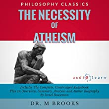 The Necessity of Atheism: The Complete Work Plus an Overview, Summary, Analysis and Author Biography (       UNABRIDGED) by Dr. M Brooks, Israel Bouseman Narrated by Bron Wild