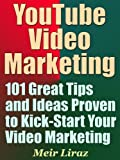 YouTube Video Marketing: 101 Great Tips and Ideas Proven to Kick-Start Your Video Marketing