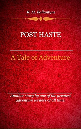 R. M. Ballantyne - Post Haste (Illustrated)