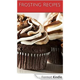 Homemade Frosting Recipes: the top cake, cupcake, and brownie frosting guide (English Edition)