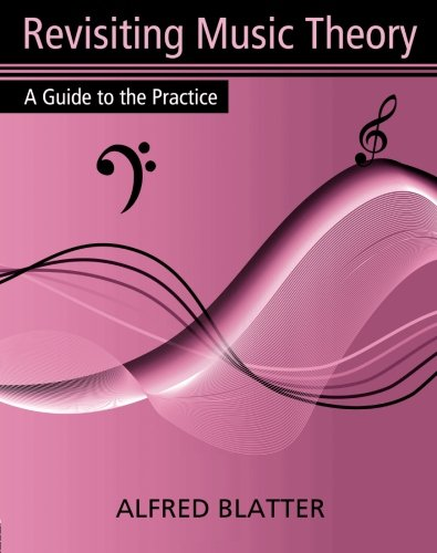Revisiting Music Theory: A Guide to the Practice: A Musician's Guide