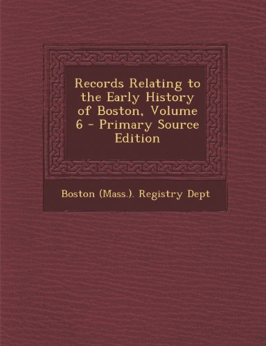 Records Relating to the Early History of Boston, Volume 6