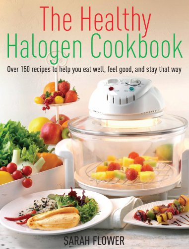The Healthy Halogen Cookbook: Over 150 Recipes To Help You Eat Well, Feel Good - And Stay That Way