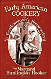 img - for Early American Cookery: or Ye Gentlewoman's Housewifery by Margaret Huntington Hooker (2005-04-01) book / textbook / text book