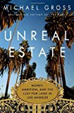 img - for Unreal Estate: Money, Ambition, and the Lust for Land in Los Angeles book / textbook / text book