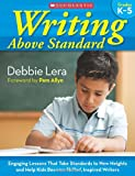 Writing Above Standard: Engaging Workshop Lessons That Take Standards to New Heights and Help Kids Become Skilled, Inspired Writers