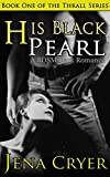 His Black Pearl - A BDSM Dark Romance (The Thrall Series Book 1) (English Edition)