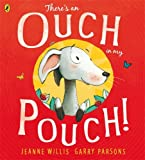 Jeanne Willis There's an Ouch in my Pouch!