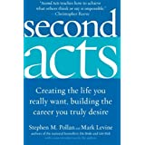 Second Acts: Creating the Life You Really Want, Building the Career You Truly Desire ~ Stephen M. Pollan