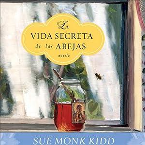 La Vida Secreta de las Abejas: Novela [The Secret Life of Bees] (Texto Completo)   [Sue Monk Kidd]