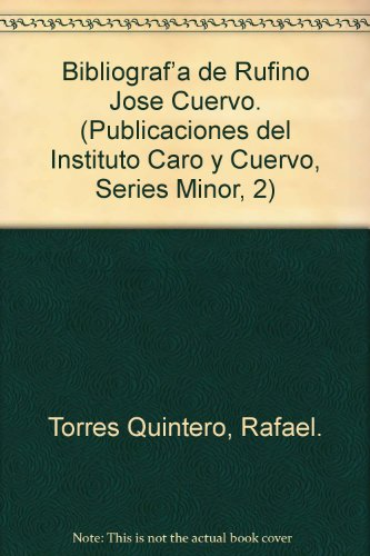 bibliografa-a-de-rufino-jose-cuervo-publicaciones-del-instituto-caro-y-cuervo-series-minor-2