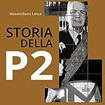 Storia della P2 | Massimiliano Lanza