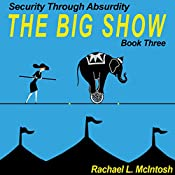 The Big Show: Security Through Absurdity, Book 3 | Rachael L. McIntosh