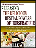 UNLEASHING THE BESTIAL POWERS OF HORSERADISH!: Discover Exactly How To Releash The Extraordinary Powers Of This Remarkable Root! (The Kitchen Cupboard Series Book 10)