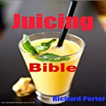 Juicing Bible | Richard Porter